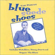 Carl Perkins knew the difference between suede and swayed when he wrote his famous 1957 song